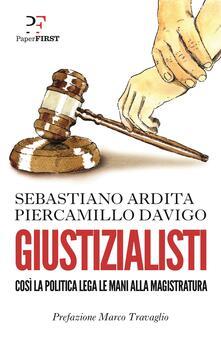 Giustizialisti. Così la politica lega le mani alla magistratura - Piercamillo Davigo,Sebastiano Ardita - ebook
