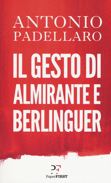 Il gesto di Almirante e Berlinguer - Antonio Padellaro - copertina