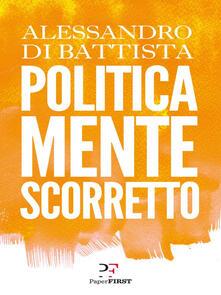 Politicamente scorretto - Alessandro Di Battista - ebook