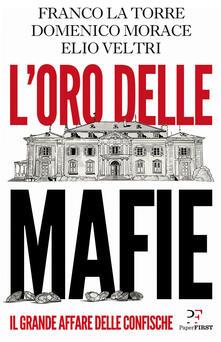 L' oro delle mafie. Il grande affare delle confische - Franco La Torre,Domenico Morace,Elio Veltri - copertina