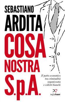 Cosa Nostra S.p.A. Il patto economico tra criminalità organizzata e colletti bianchi - Sebastiano Ardita - copertina