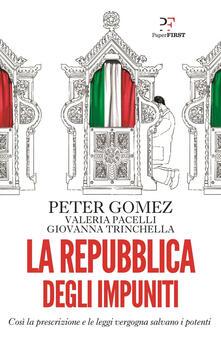 La repubblica degli impuniti. Così la prescrizione e le leggi vergogna salvano i potenti - Giovanna Trinchella,Peter Gomez,Valeria Pacelli - ebook