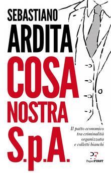 Cosa Nostra S.p.A. Il patto economico tra criminalità organizzata e colletti bianchi - Sebastiano Ardita - ebook