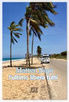 L' ultimo libera tutti - Matteo Nepi - copertina
