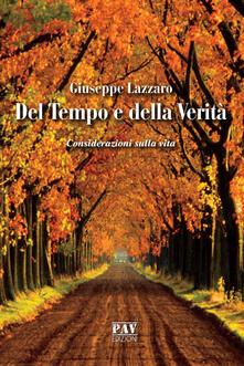 Del tempo e della verità. Considerazioni sulla vita - Giuseppe Lazzaro - copertina