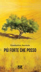 Libro Più forte che posso Giambattista Anastasio