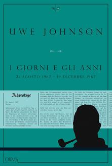 I giorni e gli anni (21 agosto 1967-19 dicembre 1967) - Uwe Johnson,D. Angiolini,N. Pasqualetti - ebook