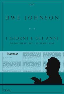 I giorni e gli anni (20 dicembre 1967-19 aprile 1968) - Uwe Johnson,Angiolini Delia,Pasqualetti Nicola - ebook