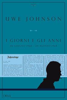 I giorni e gli anni (20 giugno 1968-20 agosto 1968) - Uwe Johnson,Angiolini Delia,Pasqualetti Nicola - ebook