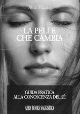 Libro La pelle che cambia. Guida pratica alla conoscenza del sé Alice Picciau