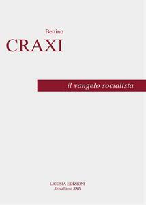 Il vangelo socialista - Bettino Craxi,Luciano Pellicani - copertina