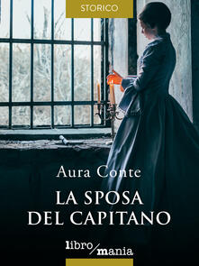 La sposa del capitano - Aura Conte - ebook