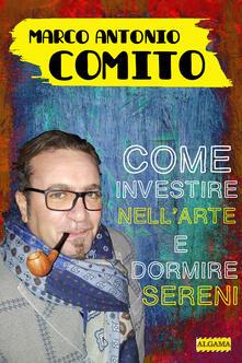 Come investire nell'arte e dormire sereni - Marco Antonio Comito - ebook