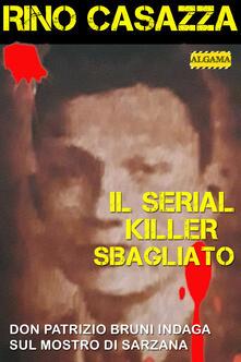 Il serial killer sbagliato - Rino Casazza - ebook