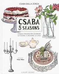 Csaba 5 seasons. Cinque stagioni per celebrare la cucina, il ricevere, la casa - Dalla Zorza Csaba - wuz.it