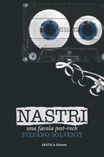 Libro Nastri. Una favola post-rock Stefano Solventi