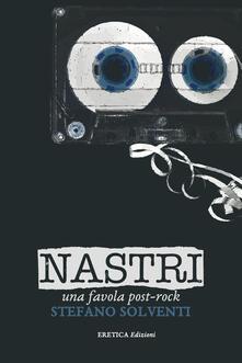 Nastri. Una favola post-rock - Stefano Solventi - copertina