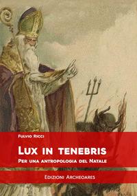 Lux in tenebris. Per una antropologia del Natale - Ricci Fulvio - wuz.it