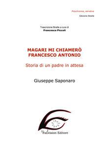 Magari mi chiamerò Francesco Antonio. Storia di un padre in attesa. Ediz. in braille