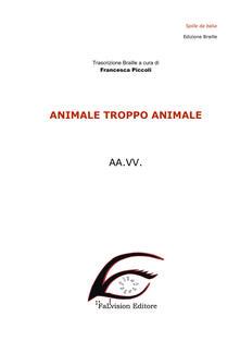 Osteriacasadimare.it Animale troppo animale. Ediz. in braille Image