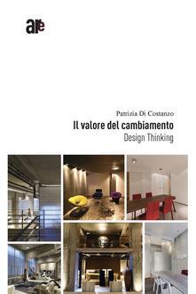 Il valore del cambiamento. Design thinking - Patrizia Di Costanzo - copertina