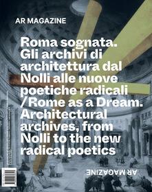 AR magazine. Vol. 121: Roma sognata. Gli archivi di architettura dal Nolli alle nuove poetiche radicali..pdf