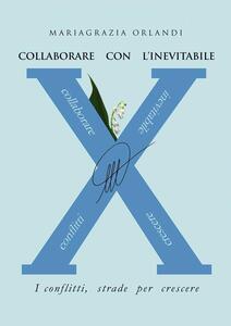 Collaborare con l'inevitabile. I conflitti, strade per crescere