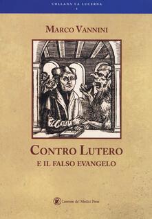 Contro Lutero e il falso Evangelo - Marco Vannini - copertina