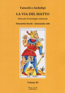 Tegliowinterrun.it Tarocchi e archetipi. Manuale teorico pratico di tarologia. Vol. 3: via del matto, La. Image