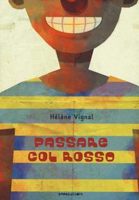 Passare col rosso. Ediz. ad alta leggibilità - Vignal Hélène - wuz.it