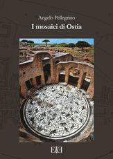 Libro I mosaici di Ostia. Con cartina Angelo Pellegrino