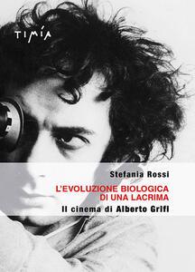 L' evoluzione biologica di una lacrima. Il cinema di Alberto Grifi