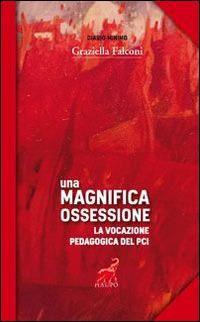 Una Una magnifica ossessione. La vocazione pedagogica del Pci - Falconi Graziella - wuz.it