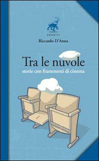 Tra le nuvole. Storie con frammenti di cinema - D'Anna Riccardo - wuz.it