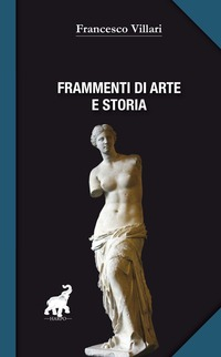 Frammenti di arte e storia - Villari Francesco - wuz.it