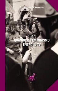 Libro 1977, quando il femminismo entrò in TV Loredana Cornero