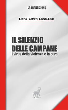 Il silenzio delle campane. I virus della violenza e la cura - Letizia Paolozzi,Alberto Leiss - copertina