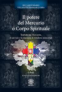 Il potere del mercurio o corpo spirituale. Trattato sul mercurio, il suo uso e la maniera di rendersi immortali