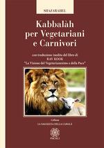 Kabbalàh per vegetariani e carnivori. Con traduzione inedita del libro di Rav Kook «La visione del vegetarianesimo e della pace»