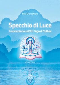 Specchio di luce. Commentario sull'«Ati yoga» di Yuthok. Vol. 1