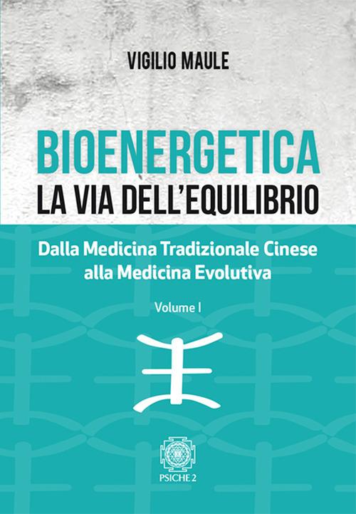 Image of Bioenergetica. La via dell'equilibrio.. Vol. 1: Dalla medicina tradizionale cinese alla medicina evolutiva.