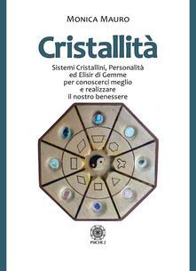 Cristallità. Sistemi cristallini, personalità ed elisir di gemme per conoscerci meglio e realizzare il nostro benesse.pdf