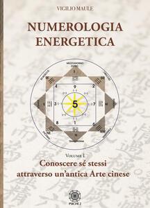 Libro Numerologia energetica. Vol. 1: Conoscere se stessi attraverso un'antica arte cinese. Vigilio Maule