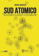 Sud atomico. Gli esperimenti, gli incidenti, le contaminazioni