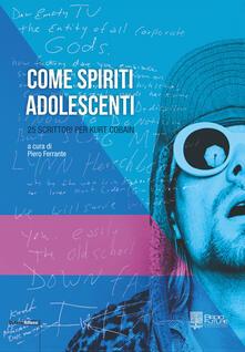 Come spiriti adolescenti. 25 scrittori per Kurt Cobain - copertina