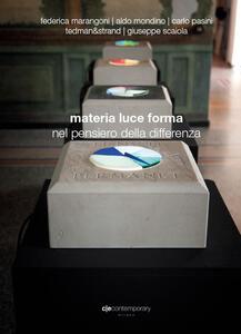 Materia, luce, forma nel pensiero della differenza. Catalogo della mostra (Andora, 23 aprile-9 luglio 2017). Ediz. illustrata