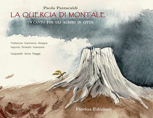 La quercia di Montale. Un canto per gli alberi in città - Paola Pastacaldi - copertina