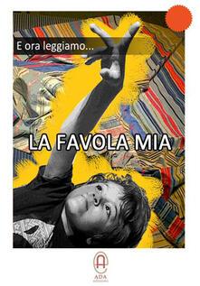 E ora leggiamo... La favola mia. Con DVD - Lisa Fornaciari,Paola Rossi - copertina