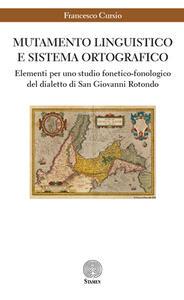 Mutamento linguistico e sistema ortografico. Elementi per uno studio fonetico-fonologico del dialetto di San Giovanni Rotondo