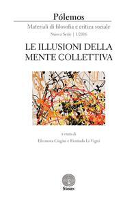 Libro Pólemos. Materiali di filosofia e critica sociale. Nuova serie (2016). Vol. 1: Le illusioni della mente collettiva.